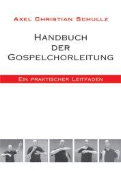 Handbuch der Gospelchorleitung - ein praktischer Leitfaden